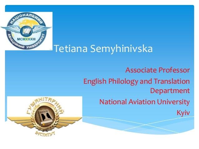Tetiana Semyhinivska Associate Professor English Philology and Translation Department National Aviation University Kyiv
