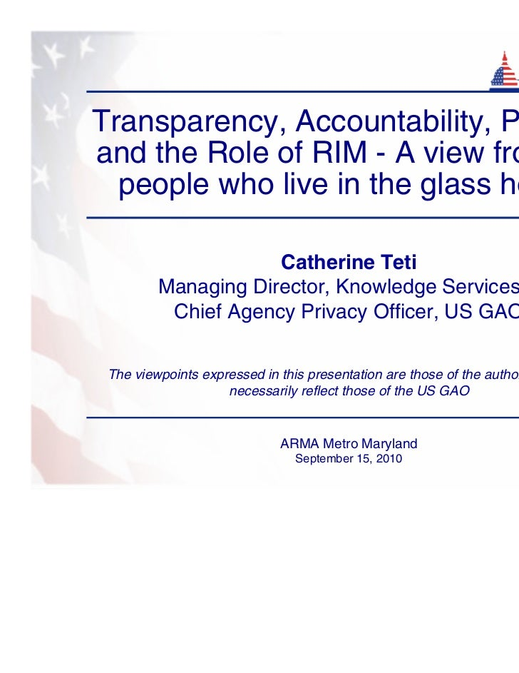 Transparency, Accountability, Privacy,and the Role of RIM - A view from the  people who live in the glass house           ...