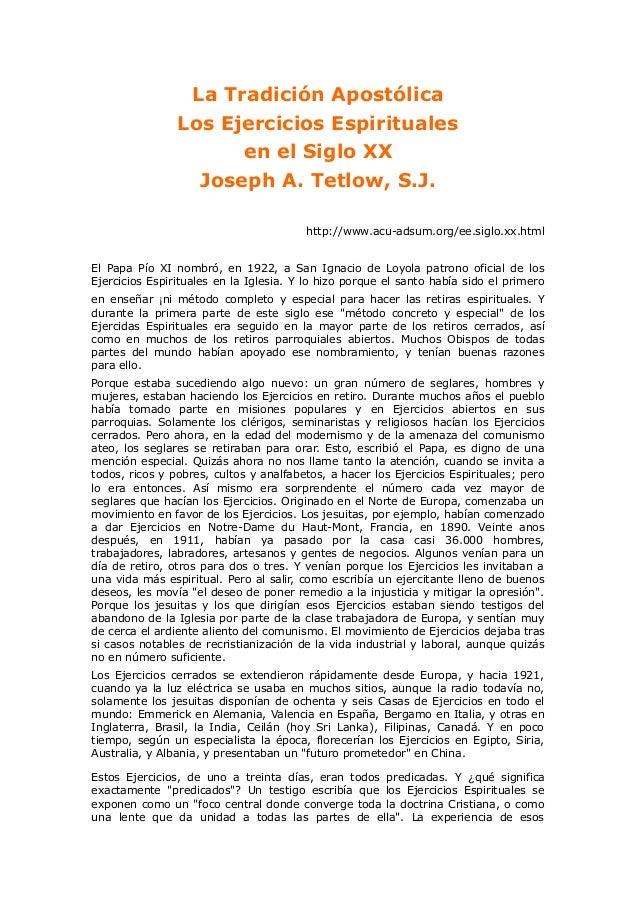 La Tradición Apostólica Los Ejercicios Espirituales en el Siglo XX Joseph A. Tetlow, S.J. http://www.acu-adsum.org/ee.sigl...