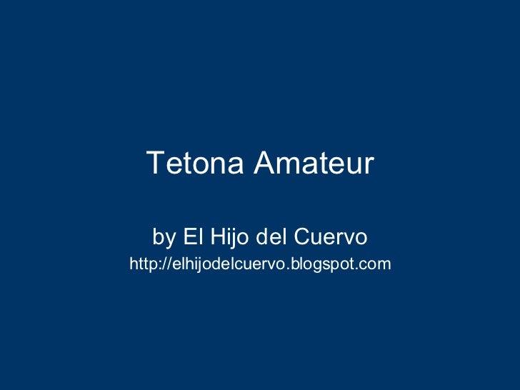 Tetona Amateur by El Hijo del Cuervo http://elhijodelcuervo.blogspot.com