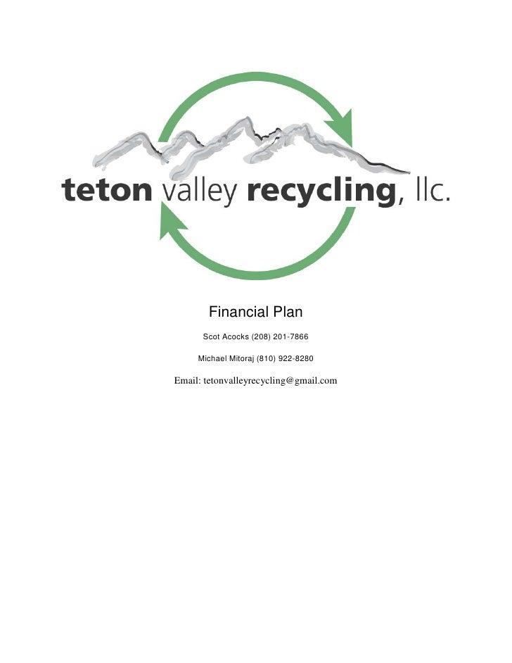 Financial Plan       Scot Acocks (208) 201-7866       Michael Mitoraj (810) 922-8280  Email: tetonvalleyrecycling@gmail.com