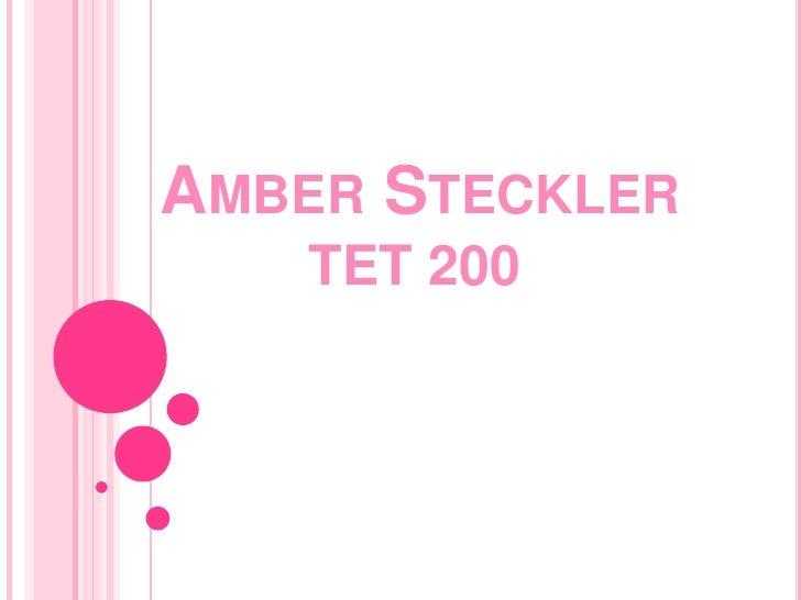 Amber Steckler<br />                 TET 200<br />