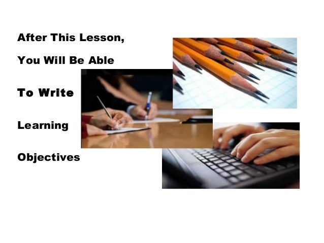 how to write learning objectives There is a specific formula that goes into writing educational objectives learning  to master that formula can help you write excellent.