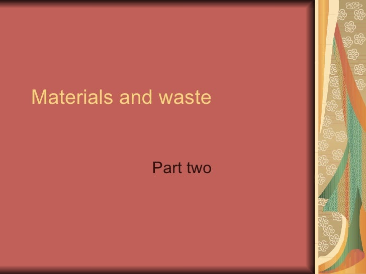 Materials and waste Part two