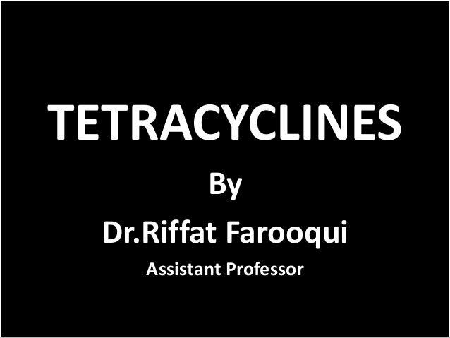 TETRACYCLINESByDr.Riffat FarooquiAssistant Professor