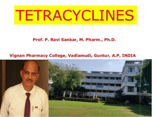 Vignan Pharmacy College,Vadlamudi,Guntur.dst,AP 1 TETRACYCLINES Prof. P. Ravi Sankar, M. Pharm., Ph.D. Vignan Pharmacy Col...