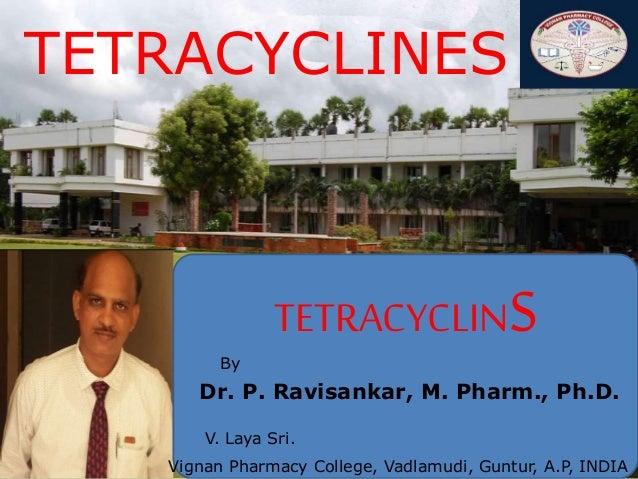 1 TETRACYCLINS Dr. P. Ravisankar, M. Pharm., Ph.D. By V. Laya Sri. Vignan Pharmacy College, Vadlamudi, Guntur, A.P, INDIA ...