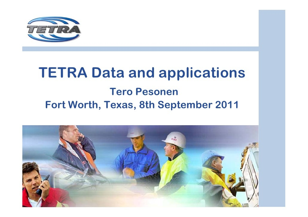 TETRA Data and applications             Tero PesonenFort Worth, Texas, 8th September 2011