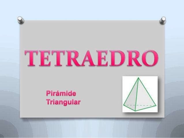 Es el más simple de los poliedros yestá formado por cuatro caras.Con este número de caras ha deser un poliedro convexo, co...