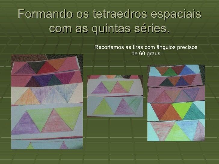 Formando os tetraedros espaciais com as quintas séries. Recortamos as tiras com ângulos precisos  de 60 graus.