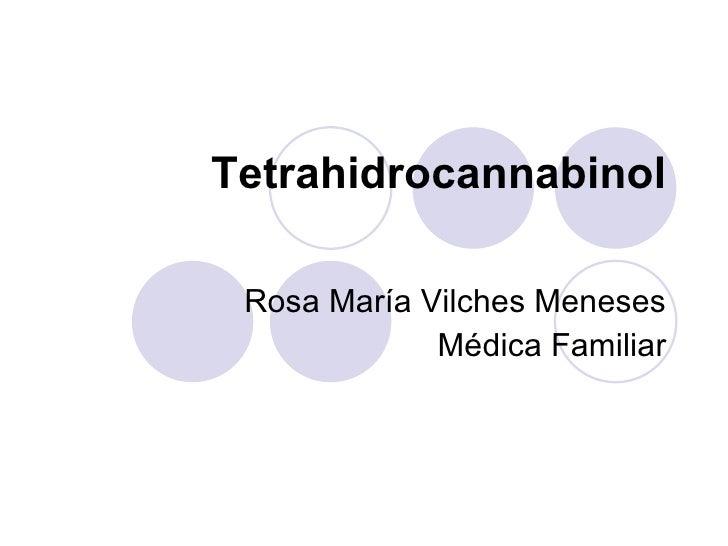 Tetrahidrocannabinol Rosa María Vilches Meneses Médica Familiar