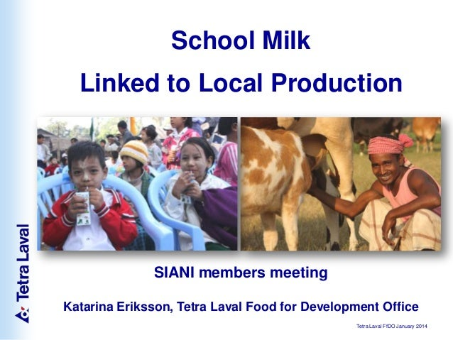 School Milk Linked to Local Production  SIANI members meeting Katarina Eriksson, Tetra Laval Food for Development Office T...