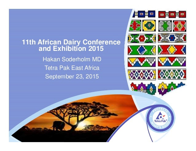 11th African Dairy Conference and Exhibition 2015 Hakan Soderholm MD Tetra Pak East Africa September 23, 2015September 23,...