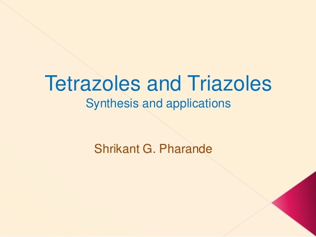Shrikant G. Pharande Tetrazoles and Triazoles Synthesis and applications