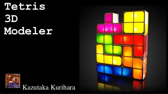 Tetris  o  3D  Modeler  Kazutaka Kurihara