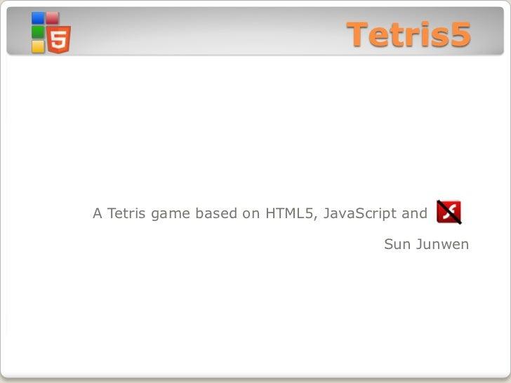 Tetris5A Tetris game based on HTML5, JavaScript and Flash                                      Sun Junwen