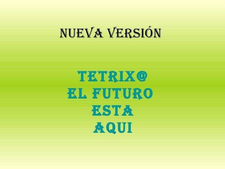 Nueva versión TETRIX@ EL FUTURO  ESTA AQUI