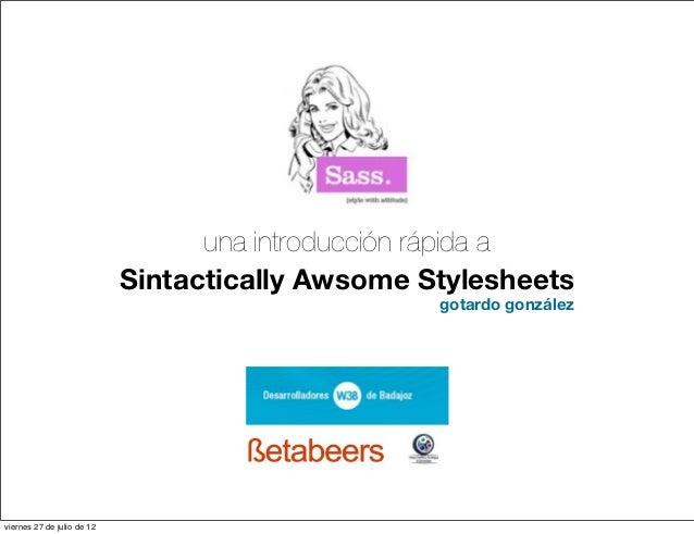 una introducción rápida a                            Sintactically Awsome Stylesheets                                     ...