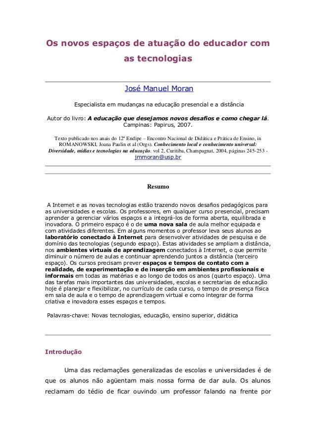 Os novos espaços de atuação do educador com as tecnologias José Manuel Moran Especialista em mudanças na educação presenci...