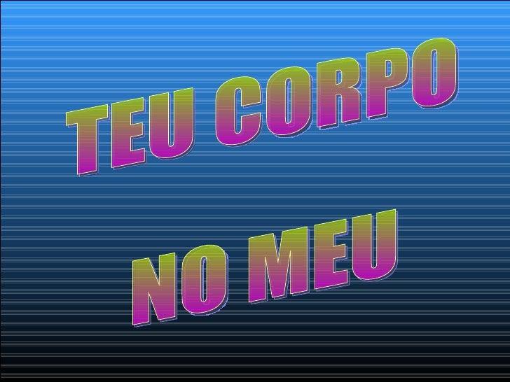 TEU CORPO NO MEU