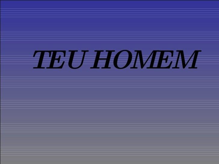 TEU HOMEM