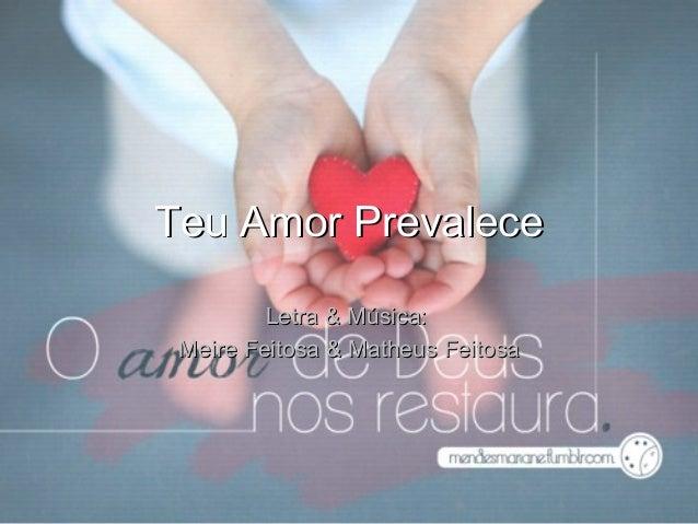 Teu Amor Prevalece         Letra & Música: Meire Feitosa & Matheus Feitosa