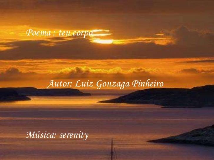 Poema : teu corpo     Autor: Luiz Gonzaga PinheiroMúsica: serenity