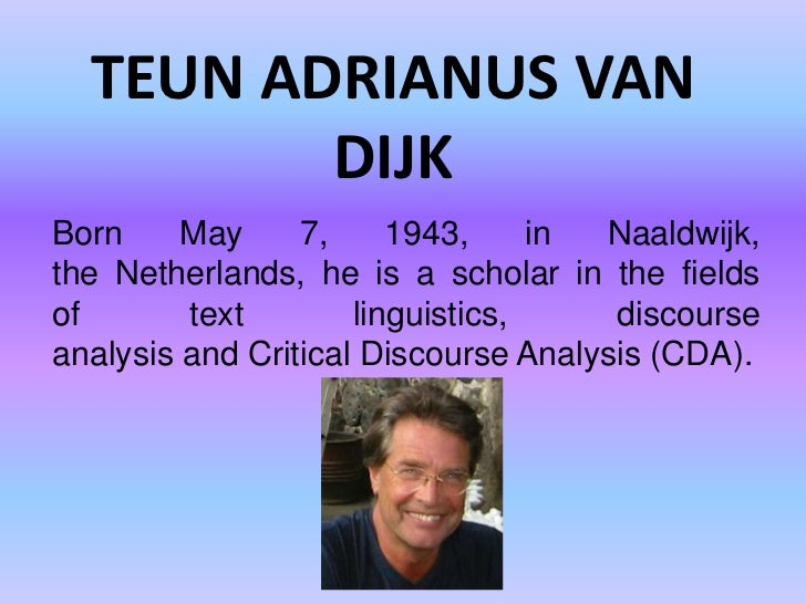 TEUN ADRIANUS VAN         DIJKBorn     May     7,     1943,     in Naaldwijk,the Netherlands, he is a scholar in the field...