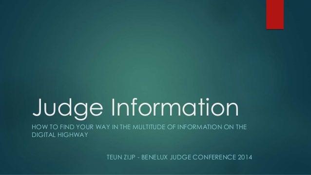 Judge Information  HOW TO FIND YOUR WAY IN THE MULTITUDE OF INFORMATION ON THE  DIGITAL HIGHWAY  TEUN ZIJP - BENELUX JUDGE...