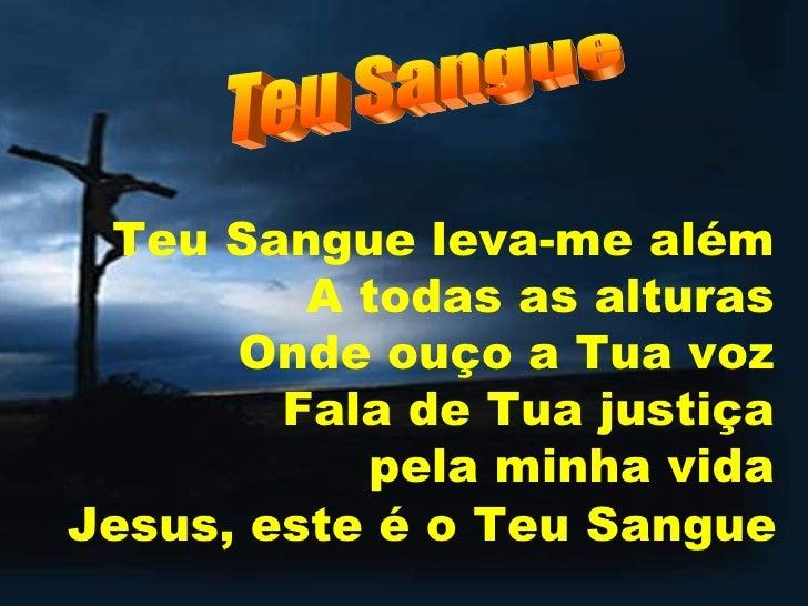 Teu Sangue leva-me além A todas as alturas Onde ouço a Tua voz Fala de Tua justiça  pela minha vida Jesus, este é o Te...
