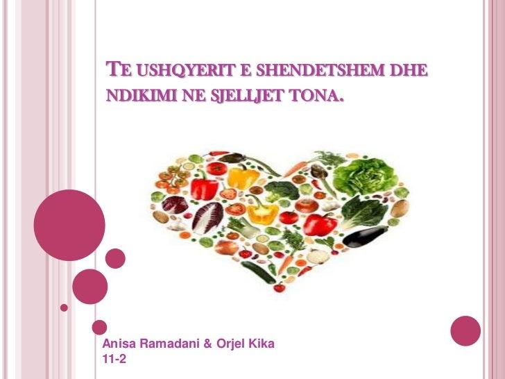 TE USHQYERIT E SHENDETSHEM DHENDIKIMI NE SJELLJET TONA.Anisa Ramadani & Orjel Kika11-2