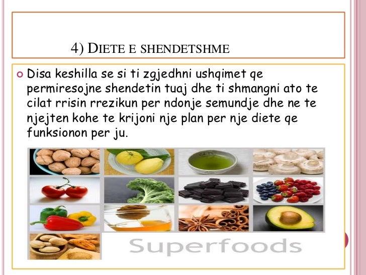 4) DIETE E SHENDETSHME   Disa keshilla se si ti zgjedhni ushqimet qe    permiresojne shendetin tuaj dhe ti shmangni ato t...