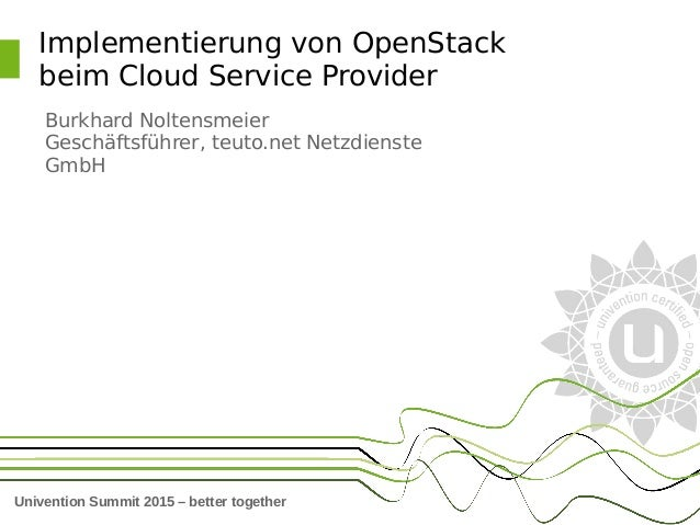 Univention Summit 2015 – better together Implementierung von OpenStack beim Cloud Service Provider Burkhard Noltensmeier G...