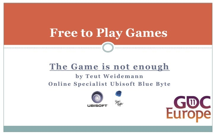Free to Play GamesThe Game is not enough       by Teut WeidemannOnline Specialist Ubisoft Blue Byte