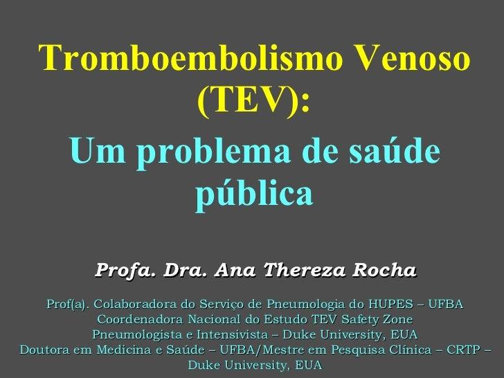 Tromboembolismo Venoso (TEV): Um problema de saúde pública Profa. Dra. Ana Thereza Rocha Prof(a). Colaboradora do Serviço ...
