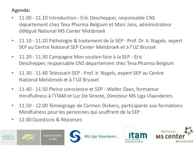 Agenda:• 11.00 - 11.10 Introduction - Eric Deschepper, responsable CNS   departement chez Teva Pharma Belgium et Marc Jans...