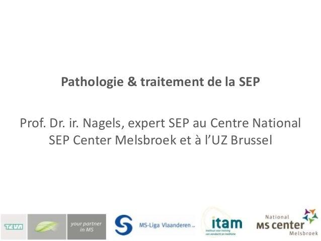Pathologie & traitement de la SEPProf. Dr. ir. Nagels, expert SEP au Centre National      SEP Center Melsbroek et à l'UZ B...