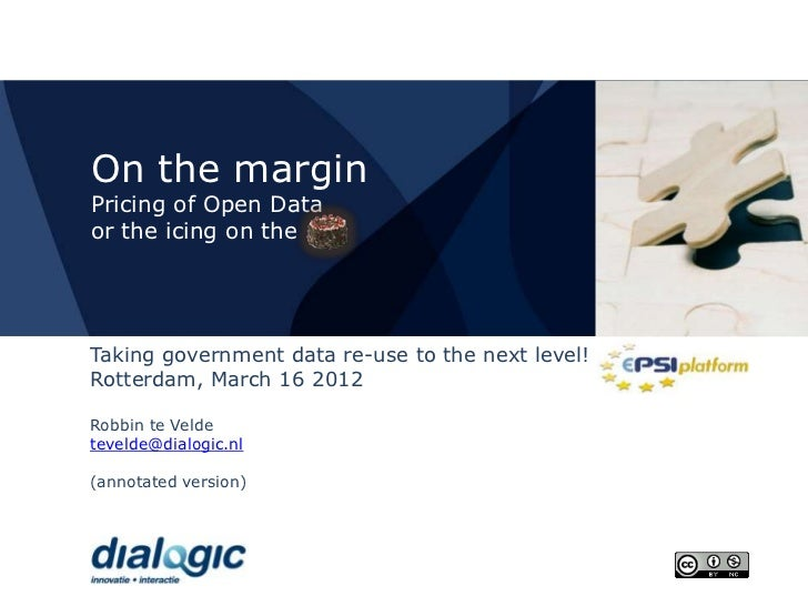 On the marginPricing of Open Dataor the icing on theTaking government data re-use to the next level!Rotterdam, March 16 20...