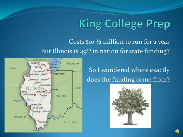 King College Prep <br />Costs $10 ½ million to run for a year<br />But Illinois is 49th in nation for state funding?<br />...