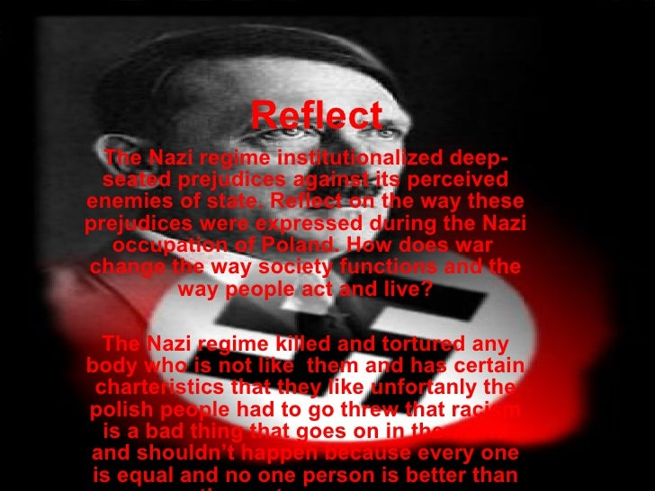 Reflect   The Nazi regime institutionalized deep-seated prejudices against its perceived enemies of state. Reflect on the ...