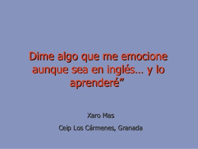 """Dime algo que me emocioneDime algo que me emocione aunque sea en inglés… y loaunque sea en inglés… y lo aprenderé""""aprender..."""