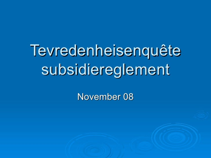 Tevredenheisenquête subsidiereglement November 08