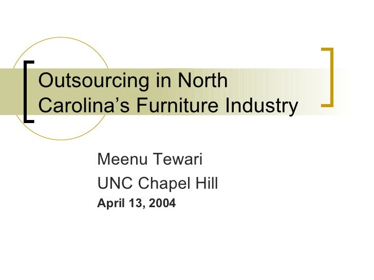 Outsourcing in North Carolina's Furniture Industry Meenu Tewari UNC Chapel Hill April 13, 2004