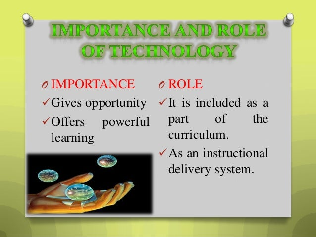 the role of technology in education today Change in student and teacher roles when students are using technology as a tool or a support for communicating with others, they are in an active role rather than the passive role of.