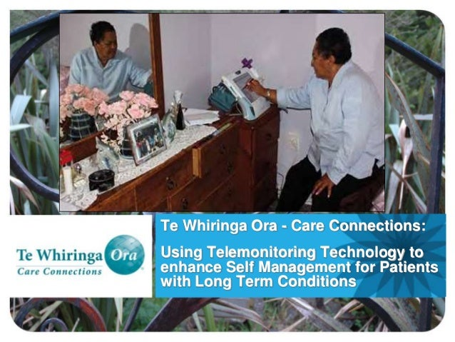 Te Whiringa Ora - Care Connections: Using Telemonitoring Technology to enhance Self Management for Patients with Long Term...