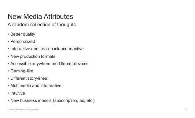 10 New Media Attributes • Better quality • Personalized • Interactive and Lean-back and reactive • New production formats ...