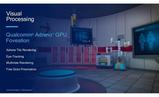 21 Adreno Tile Rendering Eye-Tracking Multiview Rendering Fine Grain Preemption Visual Processing Qualcomm® Adreno™ GPU Fo...