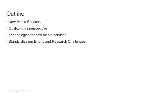 3 Outline • New Media Services • Qualcomm's perspective • Technologies for new media services • Standardization Efforts an...