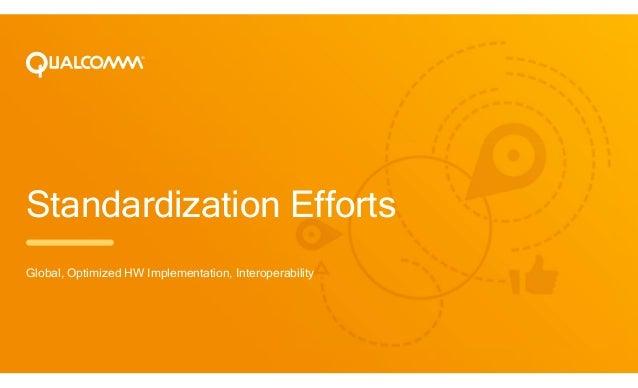 Standardization Efforts Global, Optimized HW Implementation, Interoperability