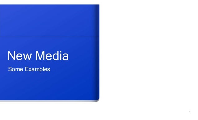 6 New Media Some Examples
